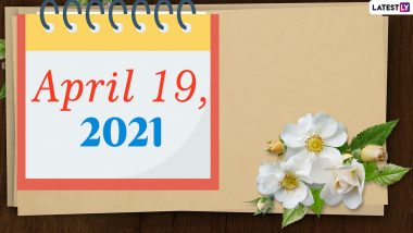 April 19, 2021: Which Day Is Today? Know Holidays, Festivals and Events Falling on Today's Calendar Date