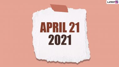 April 21, 2021: Which Day Is Today? Know Holidays, Festivals and Events Falling on Today's Calendar Date