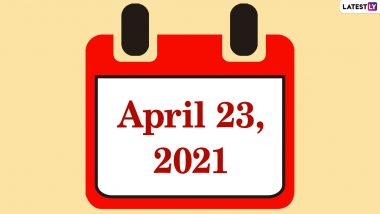April 23, 2021: Which Day Is Today? Know Holidays, Festivals and Events Falling on Today's Calendar Date