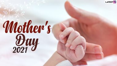 Mother's Day 2021 Date, History and Significance: Everything You Want to Know About the Celebration Dedicated to the Creator of Our Existence