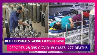Delhi Hospitals Facing Oxygen Crisis, National Capital Reports 28,395 Covid-19 Cases, 277 Deaths In Highest Single-Day Spike