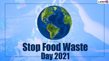 Stop Food Waste Day 2021: Nine Simple Ways You Can Fight Wastage of the Source of Our Nourishment One Day at a Time