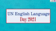 UN English Language Day 2021: Date, Significance & Facts About the Most Spoken Language