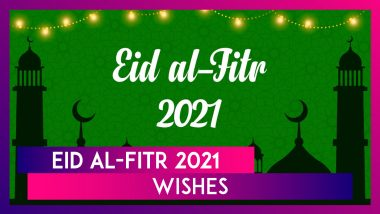 Eid al-Fitr 2021 Wishes: Share Eid Mubarak Greetings & Eid ul-Fitr Messages With Your Loved Ones