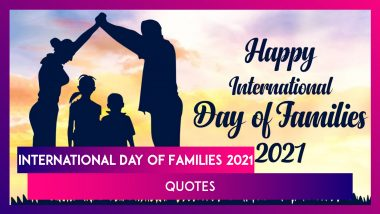 International Day of Families 2021 Quotes: Best Sayings & Messages About the Importance of Family