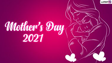 Mother's Day 2021 Wishes & Greetings: Beautiful Motherhood Quotes, Telegram Pics, Happy Mother's Day HD Images, GIFs, WhatsApp Stickers & Digital Cards to Wish Your Mom on the Special Day