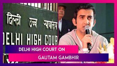 Delhi High Court On Gautam Gambhir: Court Tells Drug Controller To Probe How The Politician Procured Covid-19 Drugs In Large Quantities