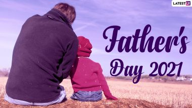 Father's Day 2021 Date and Significance: When Is Father's Day? All You Need to Know About the Day Dedicated to Celebrate Fatherhood