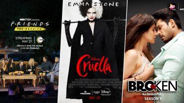 OTT Releases of the Week: Ben Winston's Friends Reunion on ZEE5, Emma Stone's Cruella on Disney+ Hotstar, Sidharth Shukla's Broken But Beautiful Season 3 on ALTBalaji and More