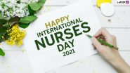 International Nurses Day 2021 Wishes & Messages: Celebrate Florence Nightingale Birth Anniversary with These Thank You Quotes, Greetings and HD Images