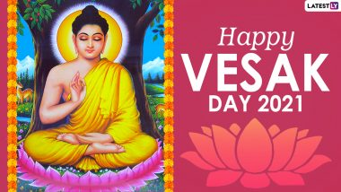 Happy Vesak Day 2021 Greetings: Best Wishes, WhatsApp Messages, Lord Buddha Photos and Quotes to Celebrate Buddha Purnima With Loved Ones