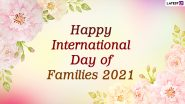 Happy International Day of Families 2021 Wishes & HD Images: WhatsApp Stickers, Quotes and Facebook Messages To Send to Your Beloved Family
