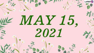 May 15, 2021: Which Day Is Today? Know Holidays, Festivals and Events Falling on Today's Calendar Date