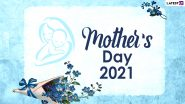 Mother's Day 2021 HD Images and Wallpapers for Free Download Online: WhatsApp Stickers, Heartfelt Mom Quotes, Instagram Greetings, Facebook Wishes and Signal GIFs to Honour Motherhood