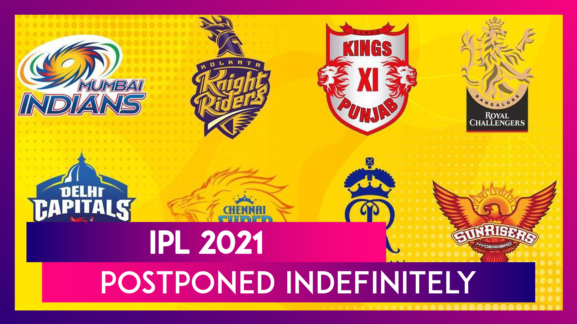 IPL 2021 Postponed Indefinitely After A String of COVID-19 Positive Cases in Bio-Bubble