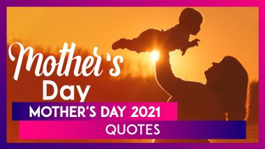Mother's Day 2021 Quotes and Images: 10 Inspirational Sayings That Sum Up the Power of Being A Mom