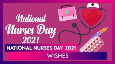 National Nurses Day 2021 Wishes: Heartfelt Messages and Greetings to Send in Honour of Nurses Week