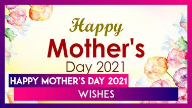 Happy Mother's Day 2021 Wishes: Celebrate Your Mom With These Virtual Greetings and Messages