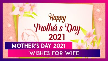 Happy Mother's Day 2021 Wishes For Wife: Send Beautiful Mom Quotes and Messages to Your Partner