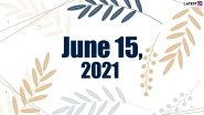 June 15, 2021: Which Day Is Today? Know Holidays, Festivals and Events Falling on Today's Calendar Date