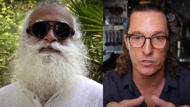 Interstellar Star Matthew McConaughey Engages in Deep Meaningful Conversation With Sadhguru (Watch Video)
