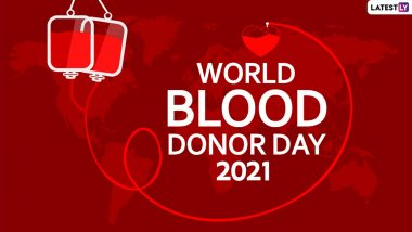 World Blood Donor Day 2021 Date and Significance: Know Everything, Including Host Country and History, of the WHO Initiative That Encourages Blood Donation