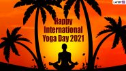 International Yoga Day 2021 Wishes & HD Images: Best Greetings, WhatsApp Messages, Wallpapers and SMS to Send In Celebration of This Day