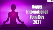 Happy Yoga Day 2021 Greetings and Wishes: Best WhatsApp Messages, HD Images, Wallpapers and SMS to Motivate Your Loved Ones to Practice Yoga Daily
