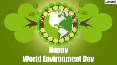 Happy World Environment Day 2021 Greetings, HD Images, WhatsApp Messages, Facebook Wishes and Quotes to Celebrate Vishwa Paryavaran Diwas