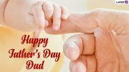 Happy Father's Day 2021 Messages from Daughter: WhatsApp Status, Wishes, HD Images, Facebook Quotes and Greetings to Send Papa Dearest!