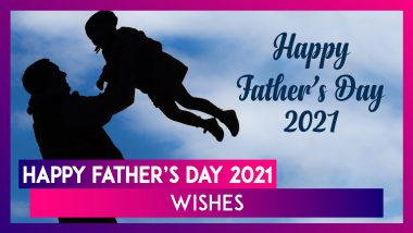 Happy Father's Day 2021 Wishes: Best Quotes, Greetings and WhatsApp Messages To Send to Your Dad