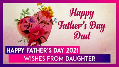 Happy Father's Day 2021 Wishes From Daughter: WhatsApp Messages, Quotes And Greetings for Your Dad