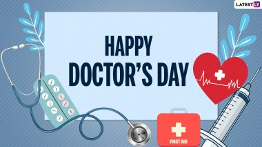 Happy Doctor's Day 2021 Greetings: Celebrate National Doctors' Day in India With WhatsApp Messages, GIFs, SMS, Wishes and Quotes on July 1