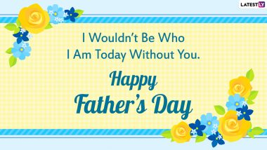 Happy Father's Day 2021 Greetings: Heartfelt Wishes, Quotes, WhatsApp Messages, HD Images, Wallpapers and SMS to Send to Your Dad on the Special Day