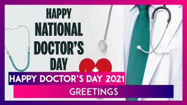 Happy Doctor's Day 2021 Greetings: WhatsApp Messages, Images, Quotes & Wishes To Send on 1st of July