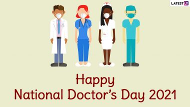 Doctors Day Quotes for COVID-19: Thank You Messages, Greetings, WhatsApp Messages and Wishes for Frontline Health Workers Ahead of National Doctors' Day 2021 in India