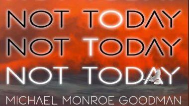 Michael Monroe Goodman Releases Latest Single Not Today