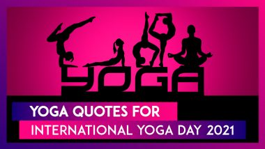 International Yoga Day 2021 Quotes, Sayings and Thoughtful Messages To Express Your Love for Yoga