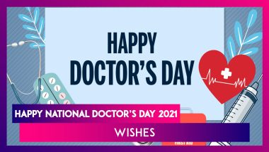 National Doctor's Day 2021 in India: Send Wishes, Greetings, Messages & Images to Doctors on July 1