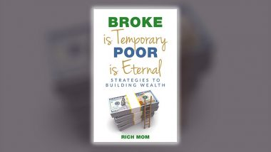 Rich Mom Releases Her Comprehensive Guide to Financial Independence, Broke Is Temporary, Poor Is Eternal: Strategies To Building Wealth
