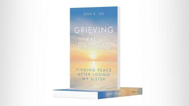 Jenn K. Lee Releases a Powerful Memoir About Family and Healing, 'Grieving in Dreams: Finding Peace After Losing My Sister'