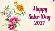 Sisters' Day 2021 Images & HD Wallpapers for Free Download Online: Wish Happy Sisters Day With WhatsApp Messages, Quotes and GIF Greetings