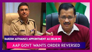 Delhi's AAP Govt Passes Resolution Against Rakesh Asthana's Appointment As Delhi PC, Wants Order Reversed