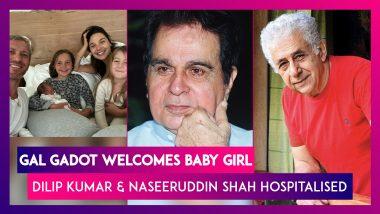 Gal Gadot Welcomes Baby Girl; Dilip Kumar Hospitalised Again; Naseeruddin Shah Undergoes Treatment For Pneumonia In Mumbai