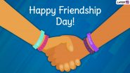Happy Friendship Day 2021 Wishes, Messages and HD Images: WhatsApp Greetings, Friendship Quotes and Status for Your Best Friends