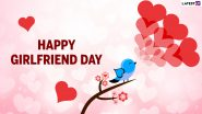 Girlfriend's Day 2021 Wishes: Romantic Quotes, Sweet WhatsApp Messages, HD Images and Greetings to Send to Your Girl