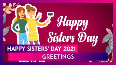 Happy Sisters' Day 2021 Greetings: WhatsApp Messages, Quotes and Images To Celebrate Your Sisters