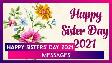 National Sisters' Day 2021 Messages & Greetings To Send to Your Sister Who Is Also Your Best Friend