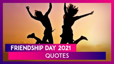 Friendship Day 2021 Quotes: Cute, Funny And Thoughtful Sayings About Friendship To Share on the Day