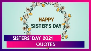 Happy Sisters Day 2021: Best Quotes and Messages To Share With Your Sisters Celebrating Sisterhood